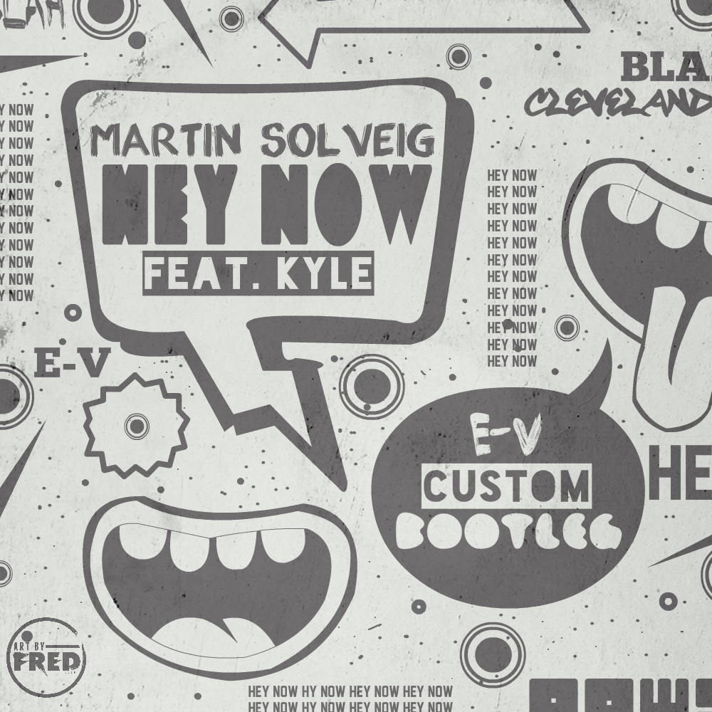 Martin Solveig Ft. Kyle - Hey Now (E-V Custom Bootleg)