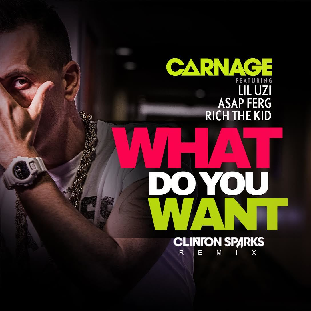 Carnage - What Do You Want ft. Lil Uzi, A$AP Ferg & Rich Kid (Clinton Sparks Remix)-ART