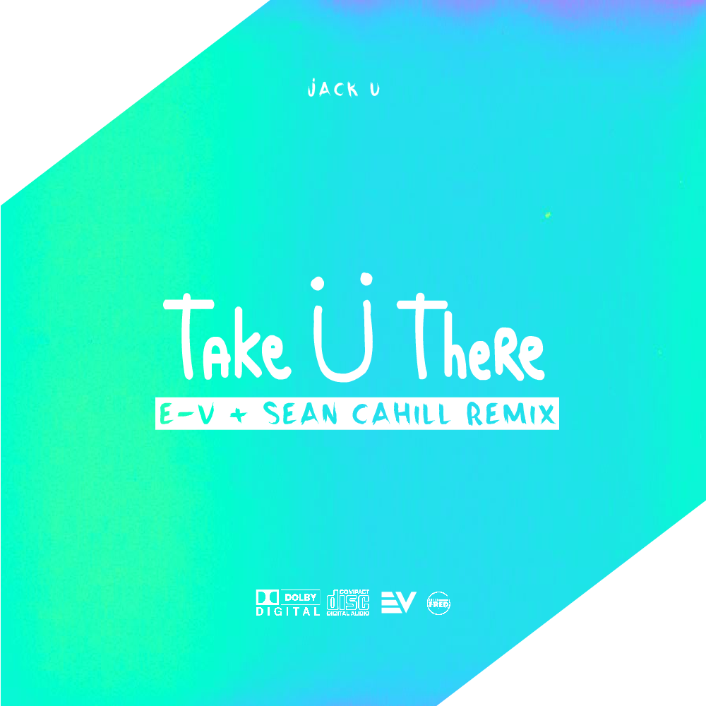 Jack U - Take U There (E-V & Sean Cahill Remix) ARTWORK